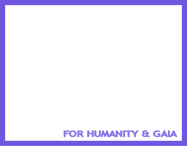 FOR HUMANITY & GAIA